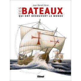 Jean-Benoît Héron - Ces bateaux qui ont découvert le monde