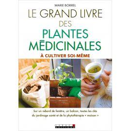 Marie Borrel - Le grand livre des plantes médicinales à cultiver soi-même