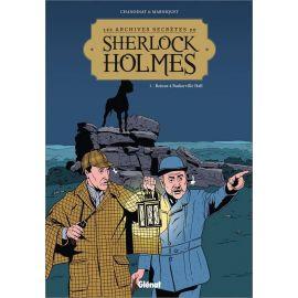 Philippe Chanoinat - Les archives secrètes de Sherlock Holmes Tome 1