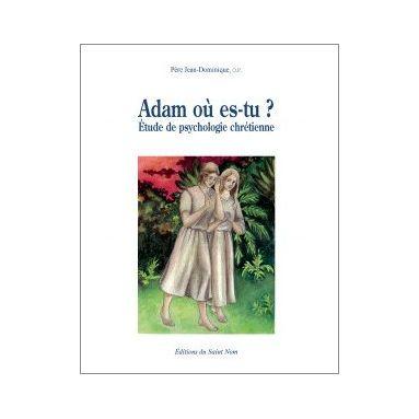 Père Jean-Dominique - Adam où es-tu ?