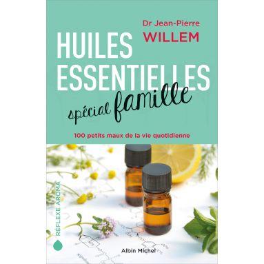 Docteur Jean-Pierre Willem - Huiles essentielles spécial famille