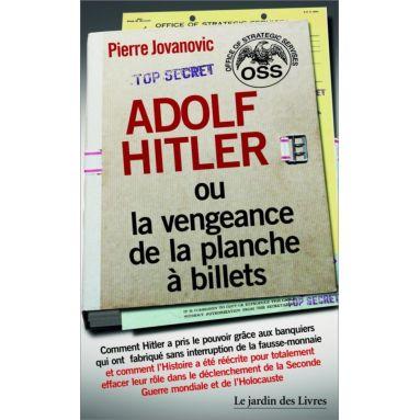 Pierre Jovanovic - Adolf Hitler ou la vengeance de la planche à billets