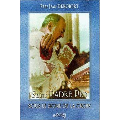 Père Jean Derobert - Saint Padre Pio sous le signe de la Croix