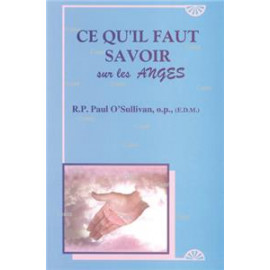 R.P. Paul O'Sullivan - Ce qu'il faut savoir sur les Anges