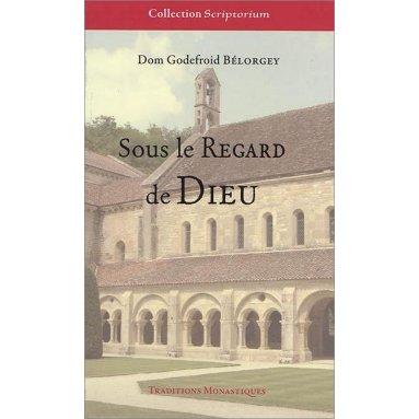 Dom Godefroid Bélorgey - Sous le regard de Dieu