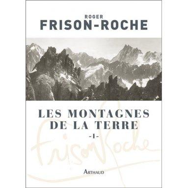 Roger Frison-Roche - Les Montagnes de la terre - Tome 1