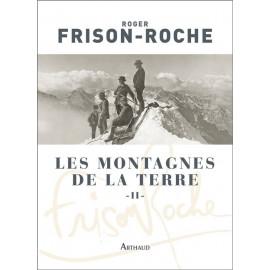 Roger Frison-Roche - Les Montagnes de la terre - Tome 2