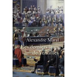 Alexandre Maral - Les derniers jours de Versailles