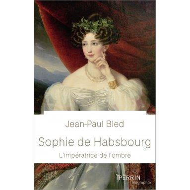 Jean-Paul Bled - Sophie de Habsbourg