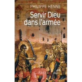 Philippe Henne - Servir Dieu dans l'armée