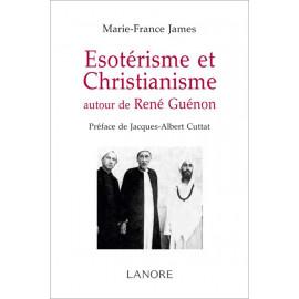 Marie-France James - Esotérisme et Christianisme autour de René Guénon