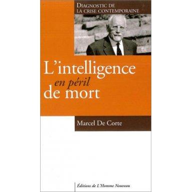 Marcel De Corte - L'intelligence en péril de mort