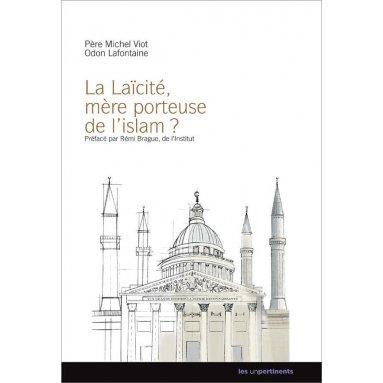 Père Michel Viot - La Laïcité, mère porteuse de l'islam ?