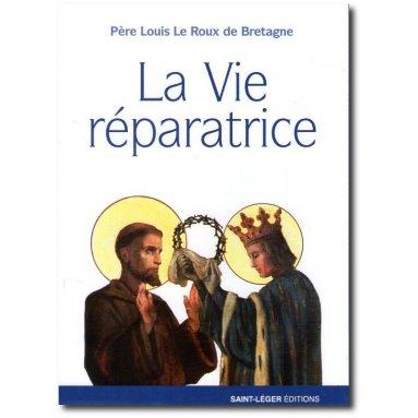 Père Louis Le Roux de Bretagne - La vie réparatrice