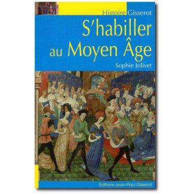 Sophie Jolivet - S'habiller au Moyen Age