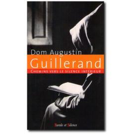 Dom Augustin Guillerand - Chemins vers le silence intérieur