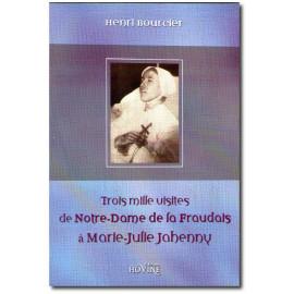 Henri Bourcier - Trois mille visites de Notre-Dame de la Fraudais à Marie-Julie Jahenny