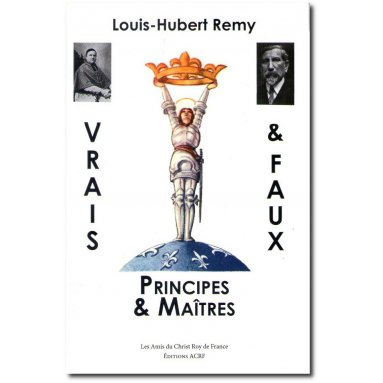 Louis-Hubert Remy - Vrais Principes et Faux Maîtres