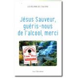 Jésus Sauveur, guéris-nous de l'alcool, merci