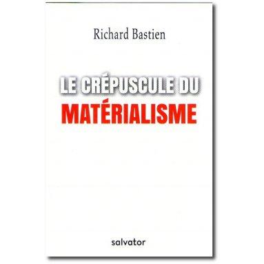 Richard Bastien - Le crépuscule du matérialisme