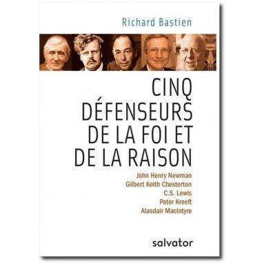 Richard Bastien - Cinq défenseurs de la foi et de la raison