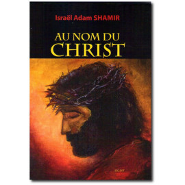 Israël Adam Shamir - Au nom du Christ