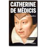 Catherine de Médicis - La diabolique