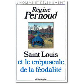 Régine Pernoud - Saint Louis et le crépuscule de la féodalité