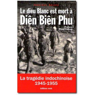 Jean-Luc Ancely - Le dieu Blanc est mort à Diên Biên Phu