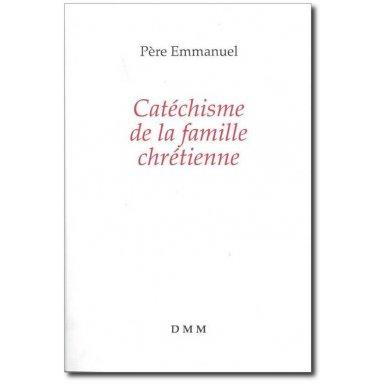 Père Emmanuel - Catéchisme de la famille chrétienne