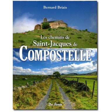 Bernard Briais - Les chemins de Saint-Jacques de Compostelle