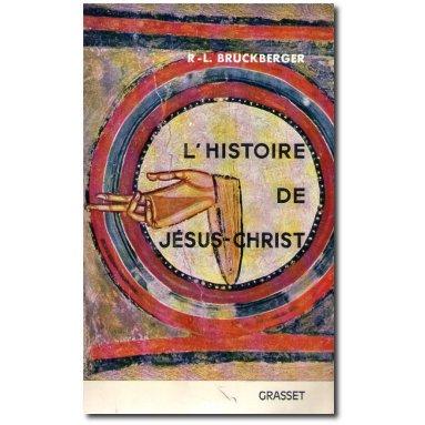 R.P. Bruckberger - L'Histoire de Jésus-Christ