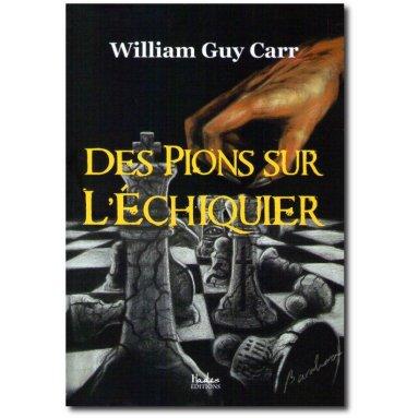 William Guy Carr - Des pions sur l'échiquier