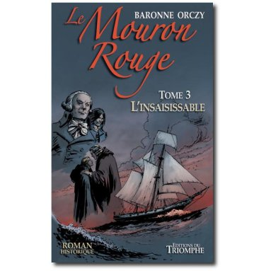 Baronne d'Orczy - Le Mouron Rouge Tome 3