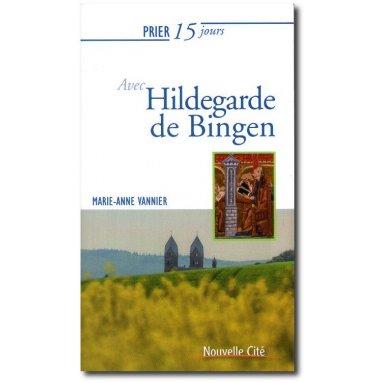 Marie-Anne Vannier - Prier 15 jours avec Hildegarde de Bingen