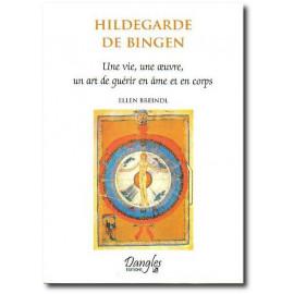 Hildegarde de Bingen une vie, une oeuvre, un art de guérir en âme et en corps