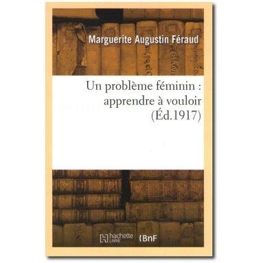 Marguerite-Augustin Féraud - Un problème féminin : apprendre à vouloir