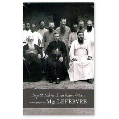 Mgr Marcel Lefebvre - La petite histoire de ma longue histoire