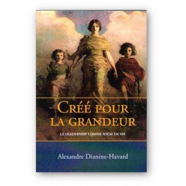 Alexandre Dianine-Havard - Créé pour la grandeur