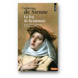 Sainte Catherine de Sienne - Le feu de la sainteté