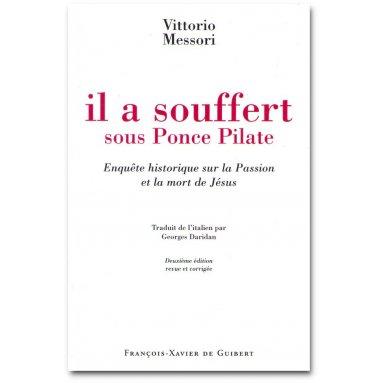 Vittorio Messori - Il a souffert sous Ponce Pilate
