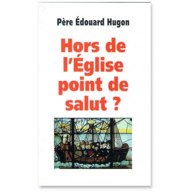 R.P. Édouard Hugon - Hors de l'Eglise point de salut ?