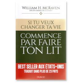Amiral William McRaven - Si tu veux changer ta vie, commence par faire ton lit