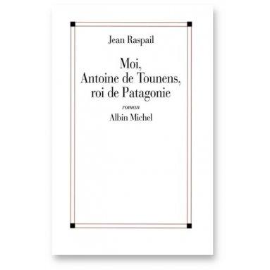 Moi Antoine de Tounens, roi de Patagonie