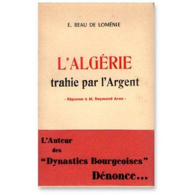 Emmanuel Beau de Loménie - L'Algérie trahie par l'Argent