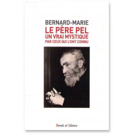 Frère Bernard-Marie - Le père Pel un vrai mystique