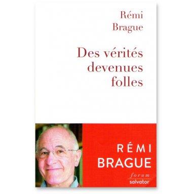 Rémi Brague - Des vérités devenus folles