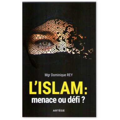 Mgr Dominique Rey - L'islam : menace ou défi ?