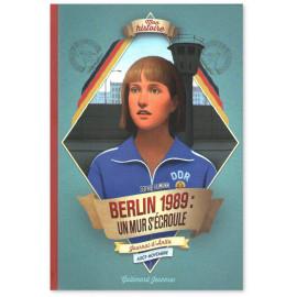Sophie Humann - Berlin 1989 un mur s'écroule