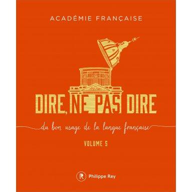 Académie française - Dire, ne pas dire - volume 5